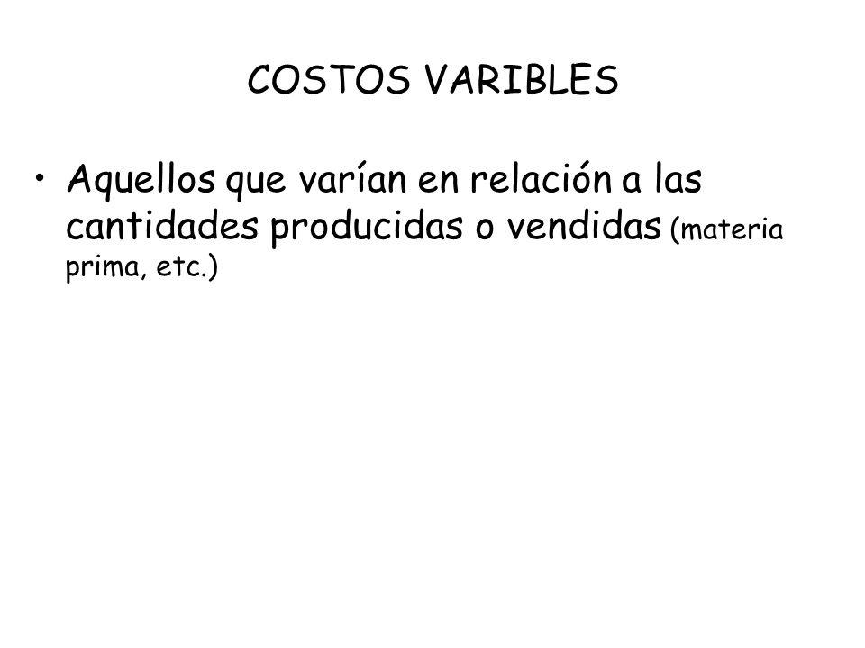 COSTOS VARIBLESAquellos que varían en relación a las cantidades producidas o vendidas (materia prima, etc.)
