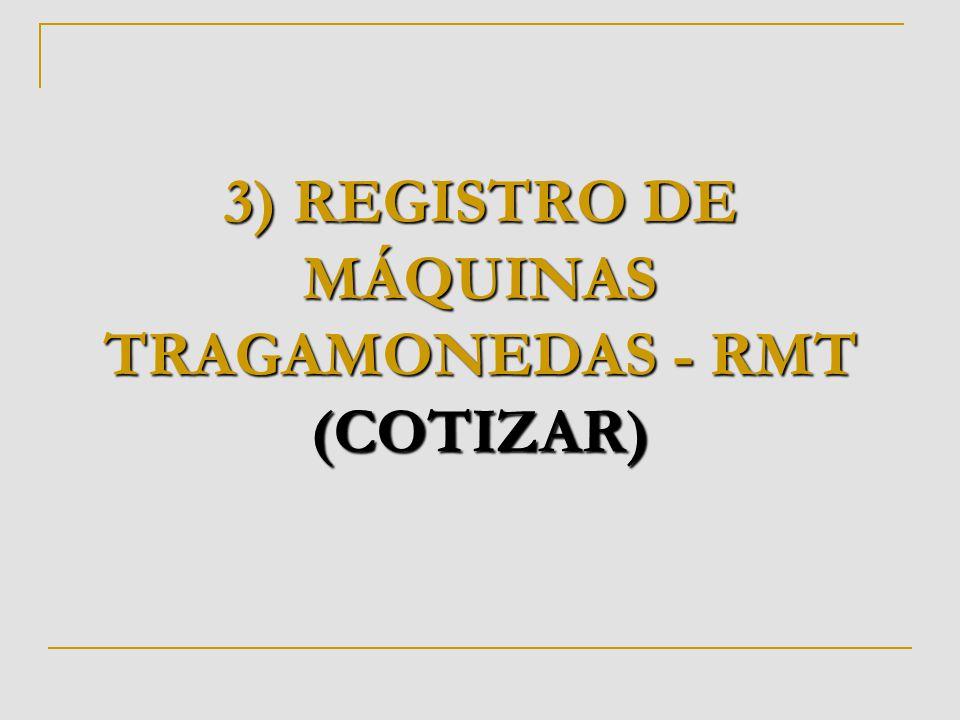 3) REGISTRO DE MÁQUINAS TRAGAMONEDAS - RMT (COTIZAR)