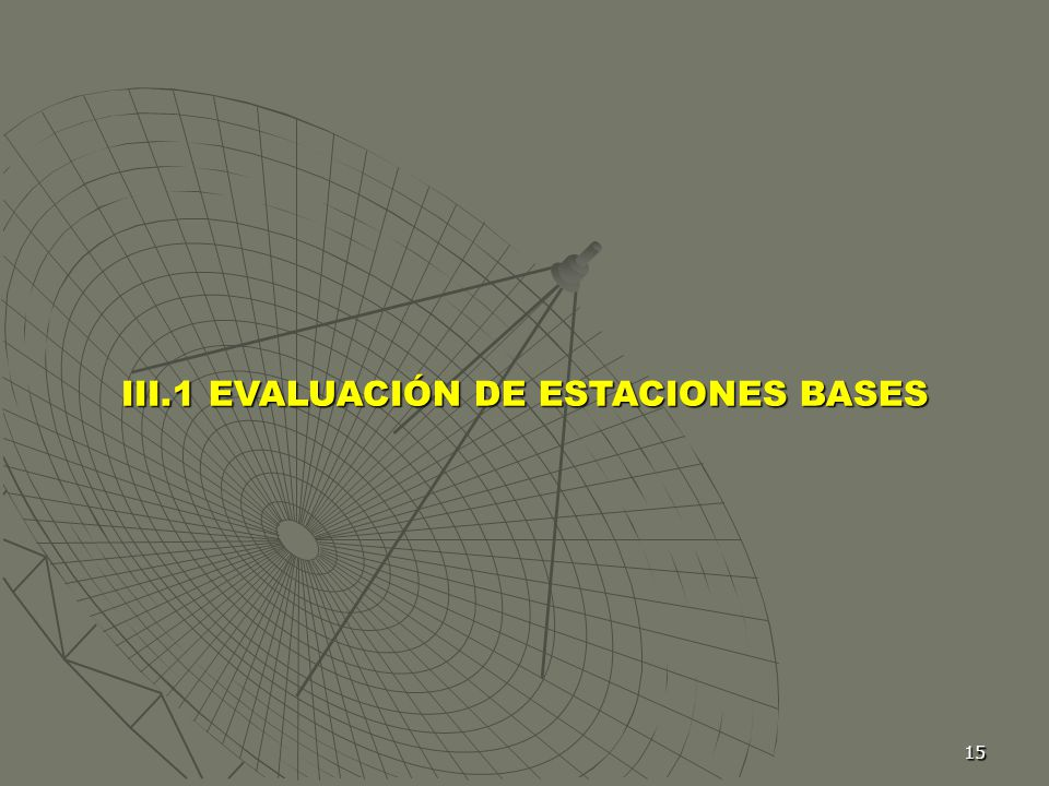 III.1 EVALUACIÓN DE ESTACIONES BASES
