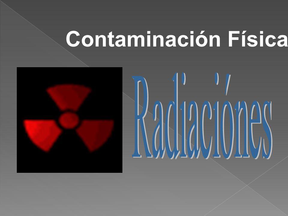 Contaminación Física Radiaciónes