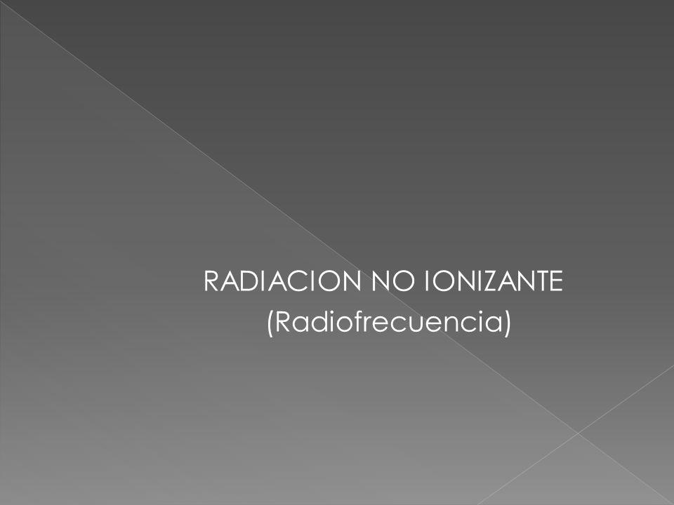 RADIACION NO IONIZANTE (Radiofrecuencia)