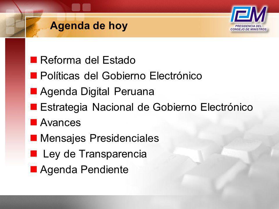 Agenda de hoy Reforma del Estado. Políticas del Gobierno Electrónico. Agenda Digital Peruana. Estrategia Nacional de Gobierno Electrónico.