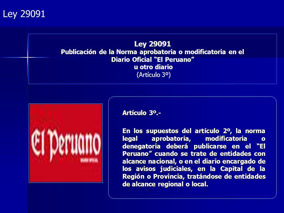 Ley 29091 Ley 29091 Publicación de la Norma aprobatoria o modificatoria en el Diario Oficial El Peruano u otro diario (Artículo 3º)