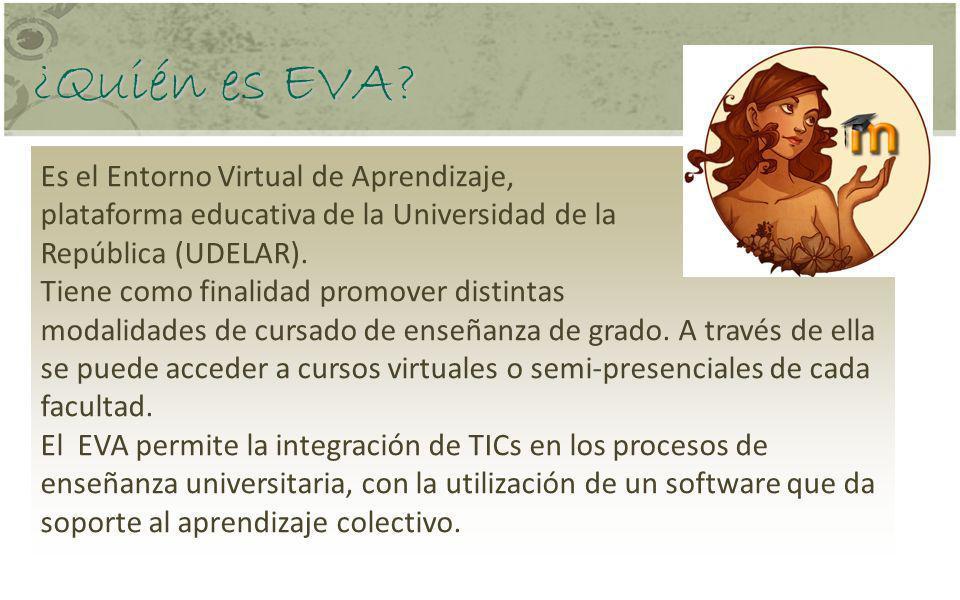 ¿Quién es EVA Es el Entorno Virtual de Aprendizaje,