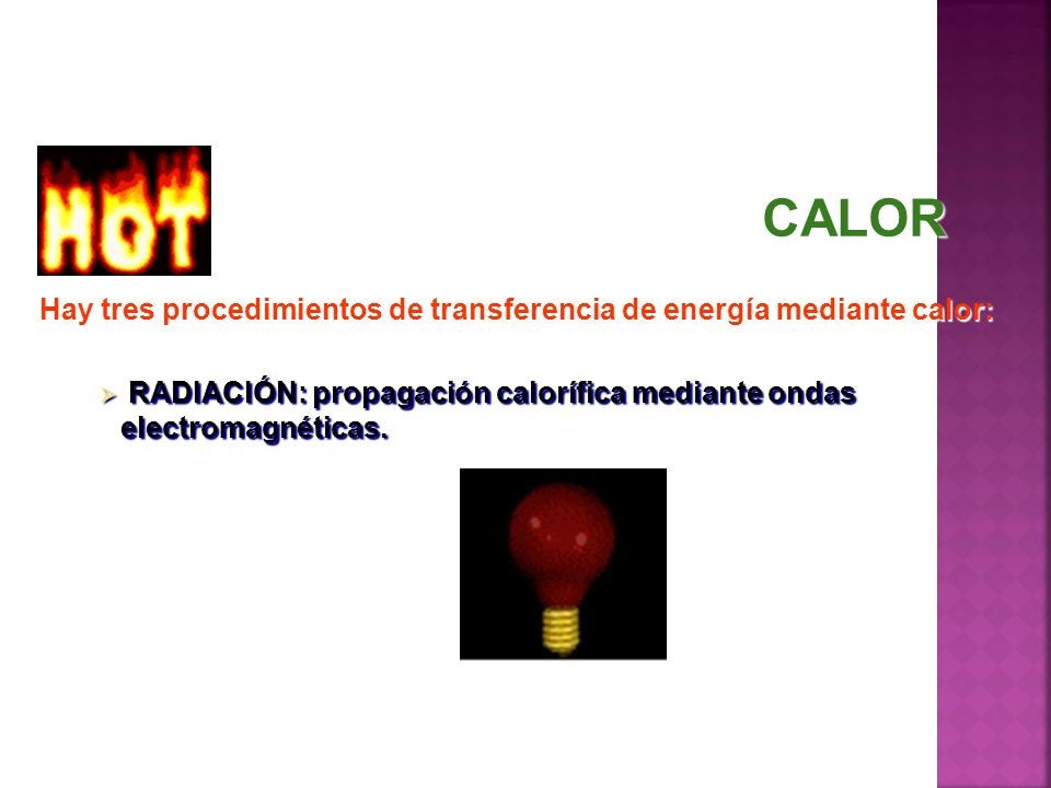 CALORHay tres procedimientos de transferencia de energía mediante calor: RADIACIÓN: propagación calorífica mediante ondas electromagnéticas.