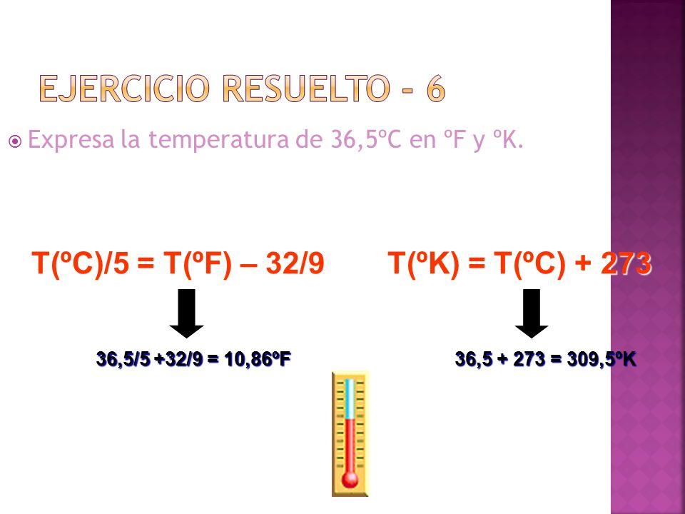 EJERCICIO RESUELTO - 6 T(ºC)/5 = T(ºF) – 32/9 T(ºK) = T(ºC) + 273