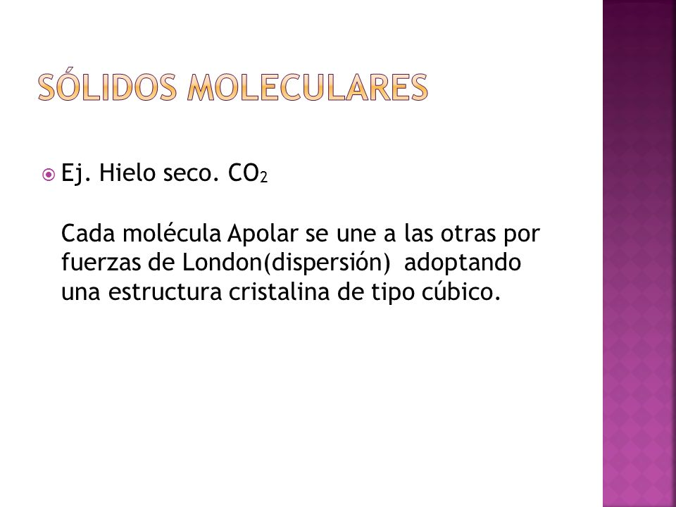 Sólidos moleculares Ej. Hielo seco. CO2
