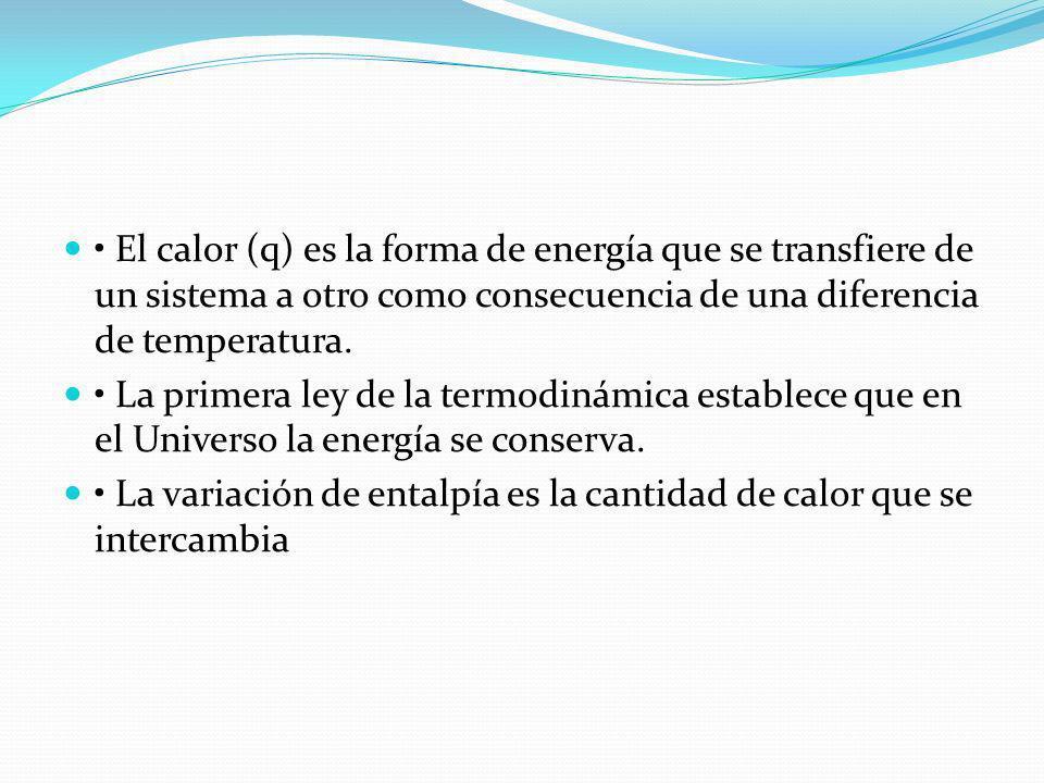 • El calor (q) es la forma de energía que se transfiere de un sistema a otro como consecuencia de una diferencia de temperatura.