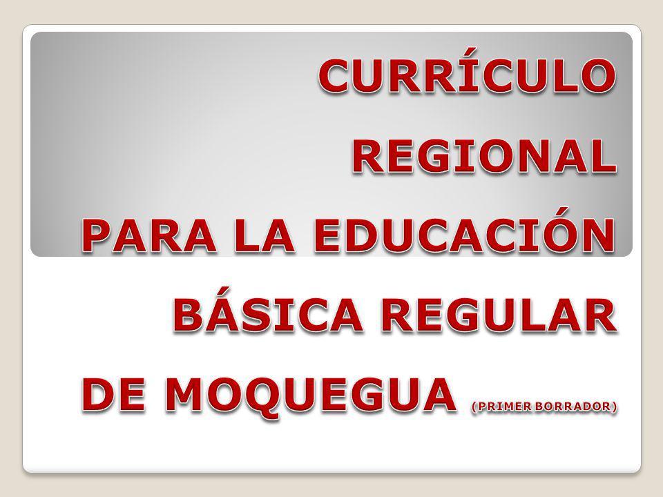 CURRÍCULO REGIONAL PARA LA EDUCACIÓN BÁSICA REGULAR DE MOQUEGUA (PRIMER BORRADOR)