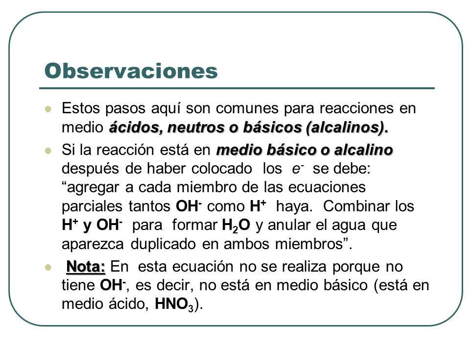Observaciones Estos pasos aquí son comunes para reacciones en medio ácidos, neutros o básicos (alcalinos).