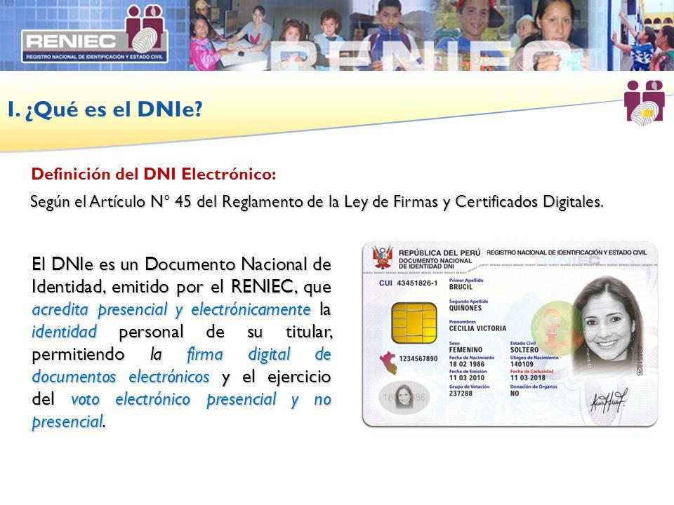 I. ¿Qué es el DNIe Definición del DNI Electrónico: Según el Artículo N° 45 del Reglamento de la Ley de Firmas y Certificados Digitales.
