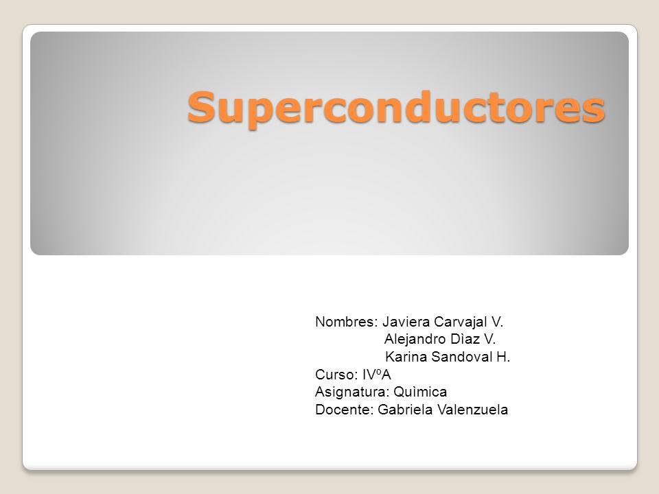 Superconductores Nombres: Javiera Carvajal V. Alejandro Dìaz V.