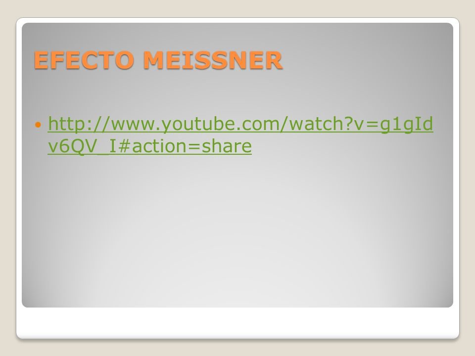 EFECTO MEISSNER http://www.youtube.com/watch v=g1gId v6QV_I#action=share