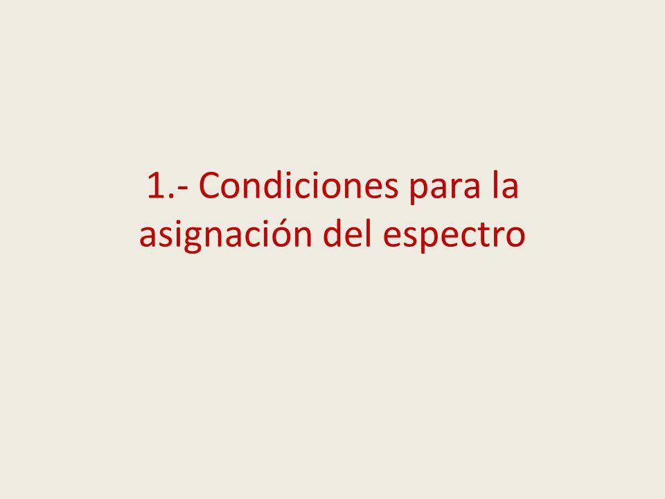 1.- Condiciones para la asignación del espectro