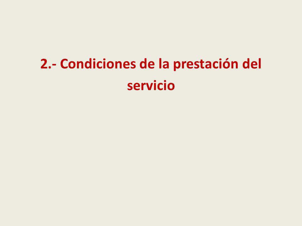 2.- Condiciones de la prestación del servicio