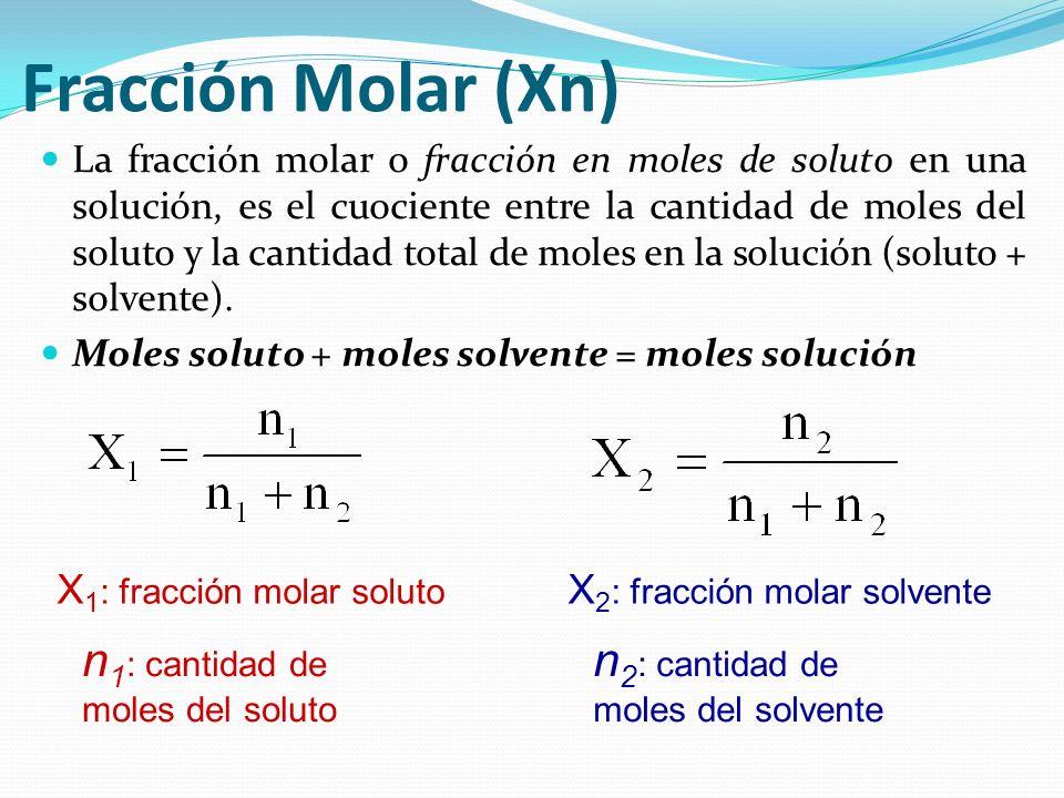 Fracción Molar (Xn) n1: cantidad de moles del soluto