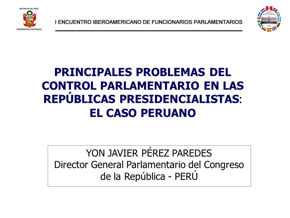 PRINCIPALES PROBLEMAS DEL CONTROL PARLAMENTARIO EN LAS REPÚBLICAS PRESIDENCIALISTAS: EL CASO PERUANO