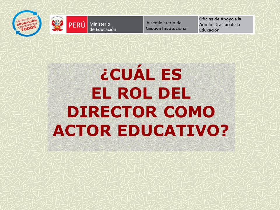 ¿CUÁL ES el ROL del director como actor educativo