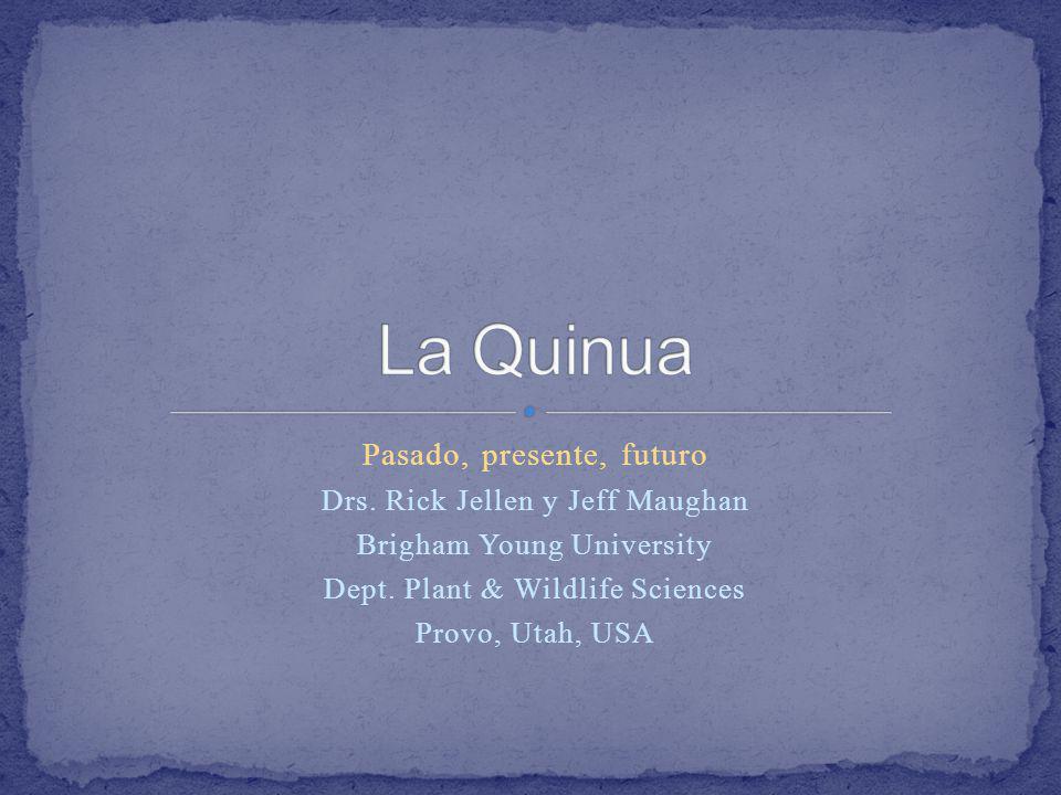 La Quinua Pasado, presente, futuro Drs. Rick Jellen y Jeff Maughan