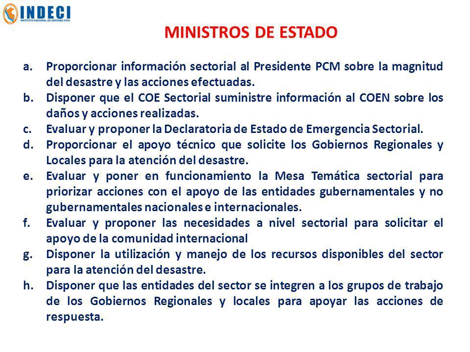 MINISTROS DE ESTADO a. Proporcionar información sectorial al Presidente PCM sobre la magnitud del desastre y las acciones efectuadas.