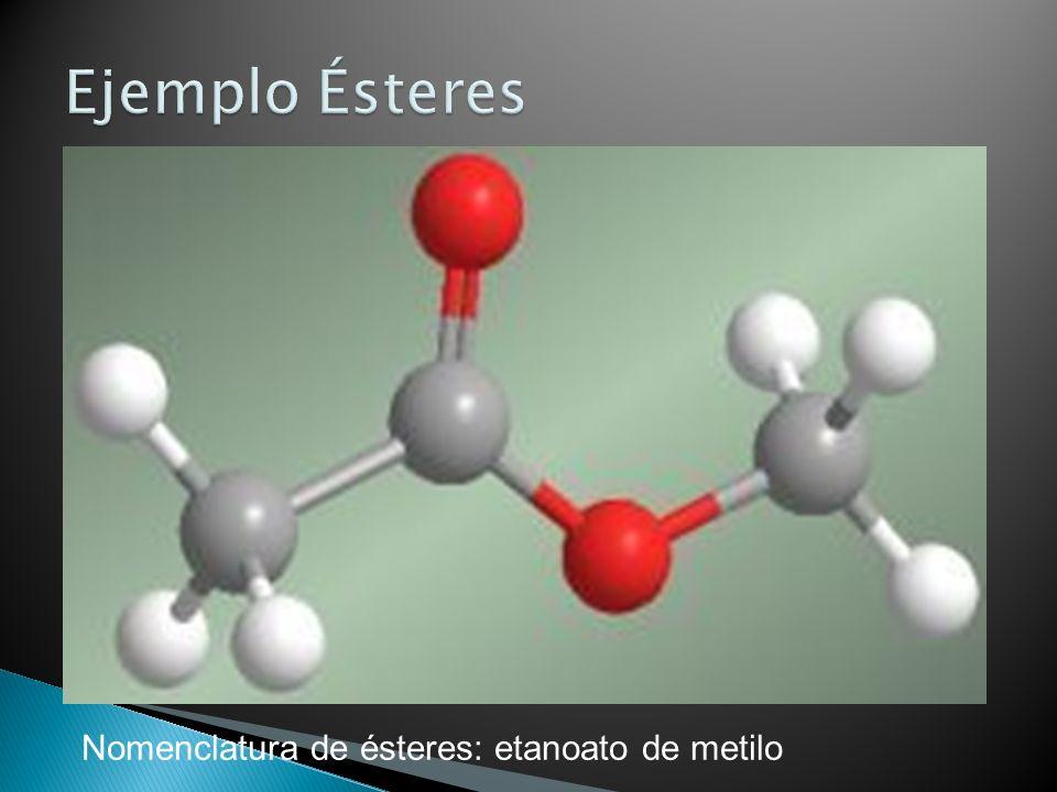 Ejemplo Ésteres Nomenclatura de ésteres: etanoato de metilo