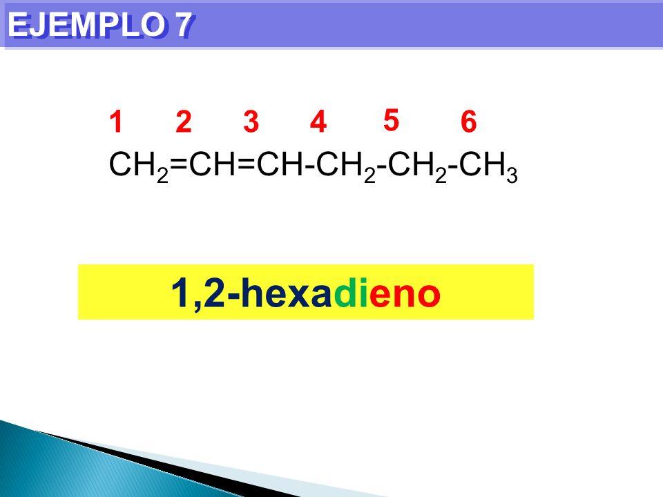 EJEMPLO 7 1 2 3 4 5 6 CH2=CH=CH-CH2-CH2-CH3 1,2-hexadieno