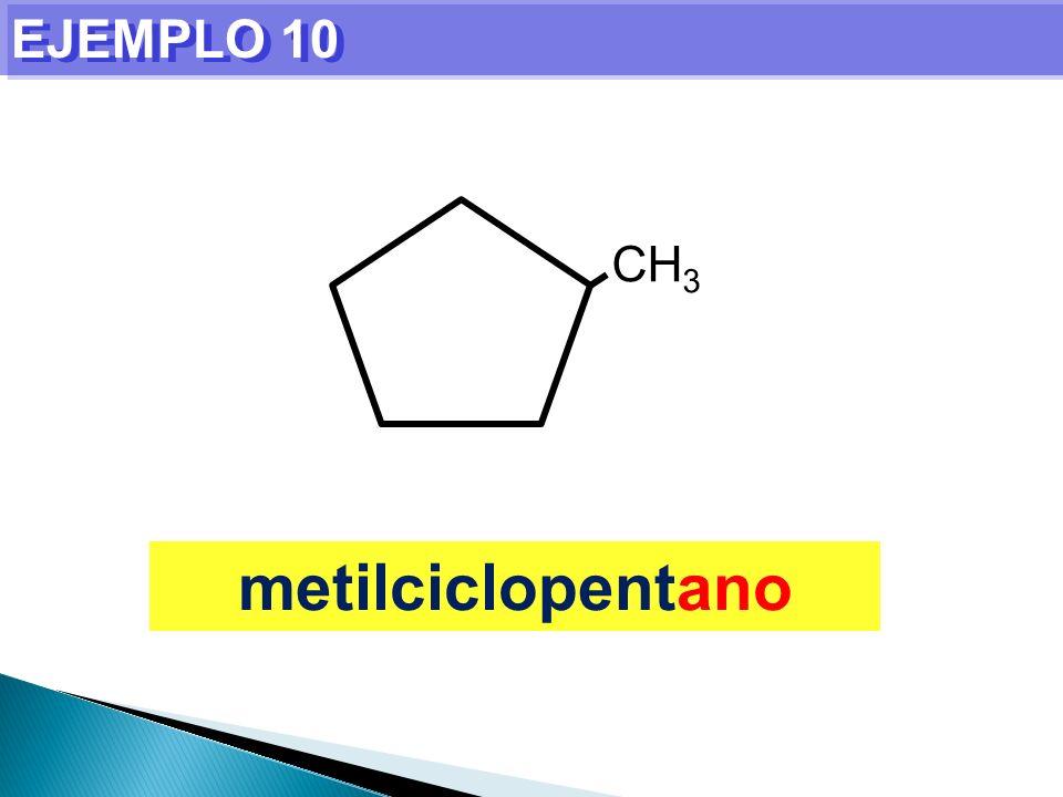 EJEMPLO 10 CH3 metilciclopentano