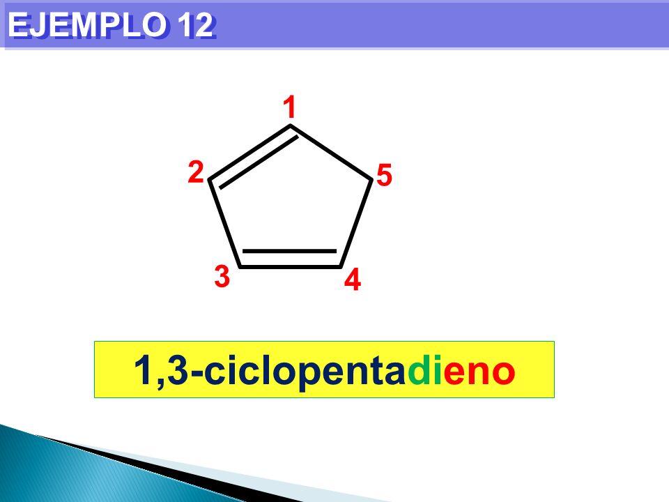 EJEMPLO 12 1 2 5 3 4 1,3-ciclopentadieno