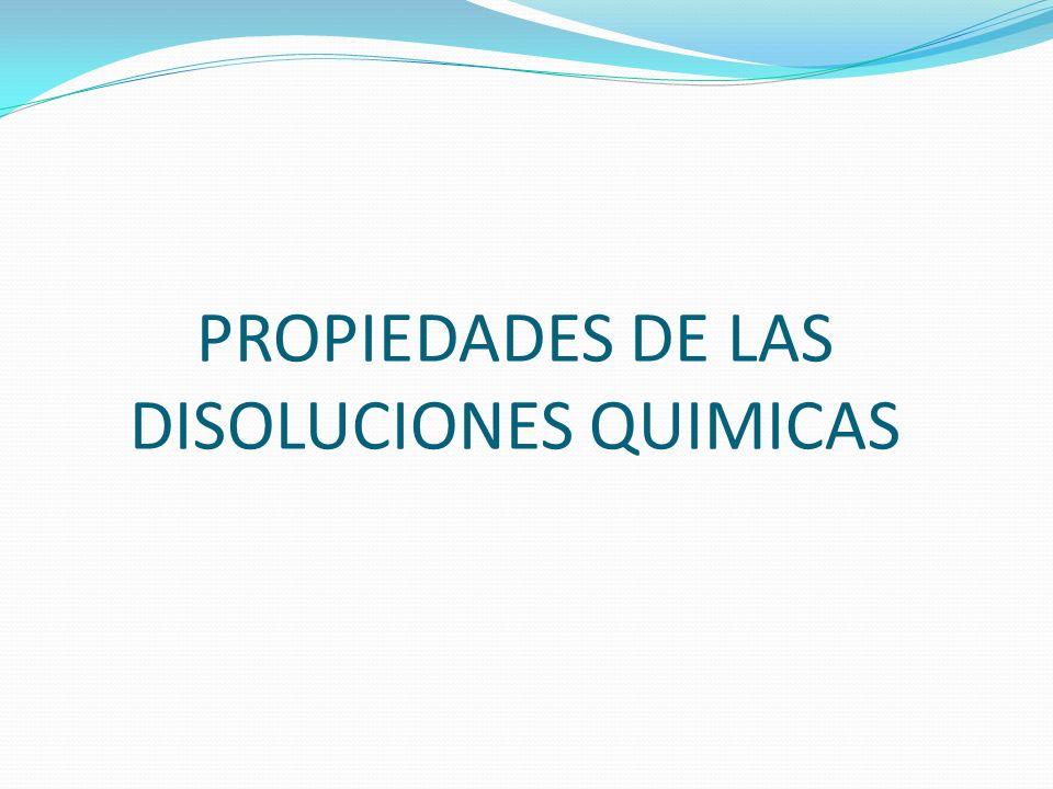 PROPIEDADES DE LAS DISOLUCIONES QUIMICAS