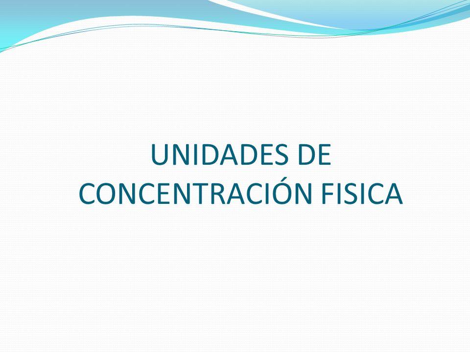 UNIDADES DE CONCENTRACIÓN FISICA