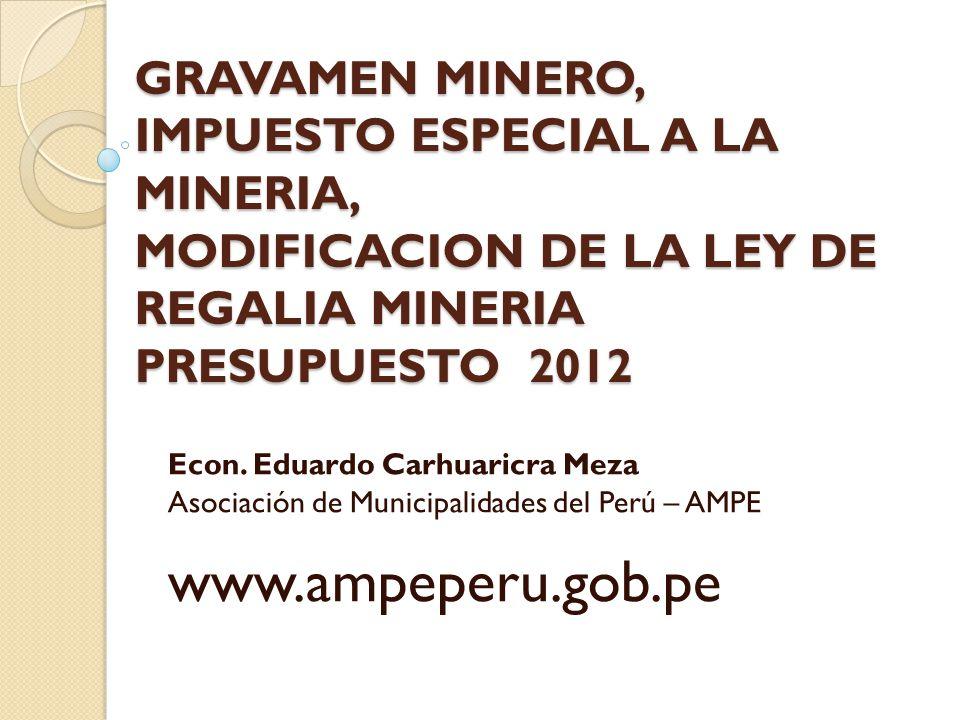 GRAVAMEN MINERO, IMPUESTO ESPECIAL A LA MINERIA, MODIFICACION DE LA LEY DE REGALIA MINERIA PRESUPUESTO 2012