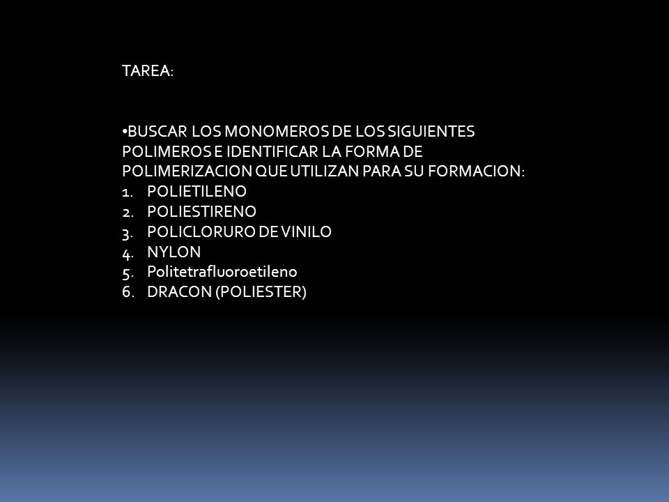 TAREA: BUSCAR LOS MONOMEROS DE LOS SIGUIENTES POLIMEROS E IDENTIFICAR LA FORMA DE POLIMERIZACION QUE UTILIZAN PARA SU FORMACION: