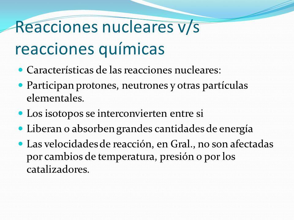 Reacciones nucleares v/s reacciones químicas