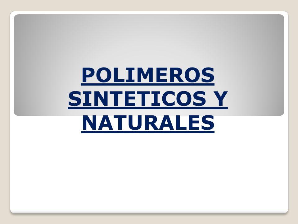 POLIMEROS SINTETICOS Y NATURALES