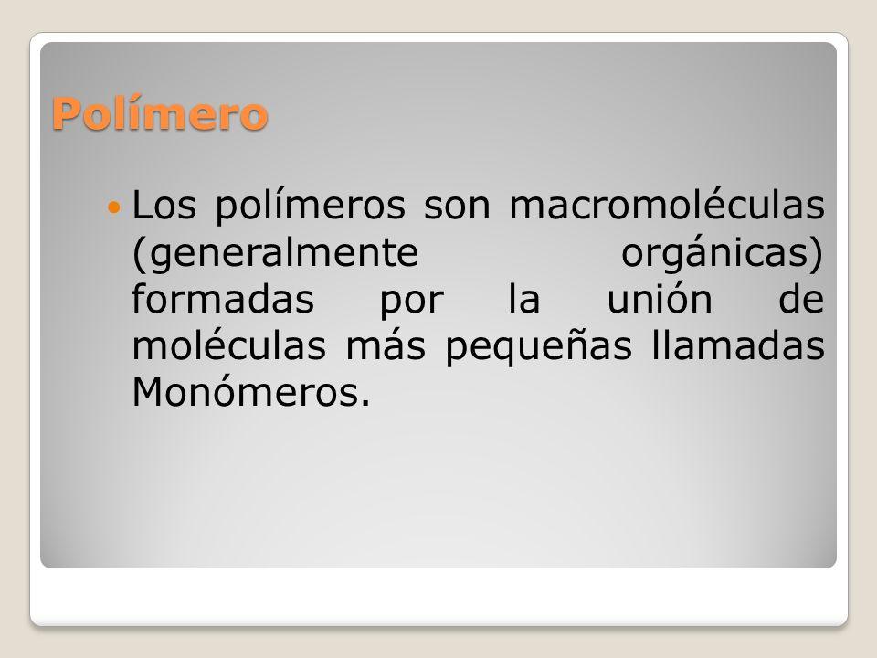 PolímeroLos polímeros son macromoléculas (generalmente orgánicas) formadas por la unión de moléculas más pequeñas llamadas Monómeros.