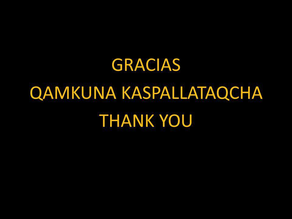 GRACIAS QAMKUNA KASPALLATAQCHA THANK YOU