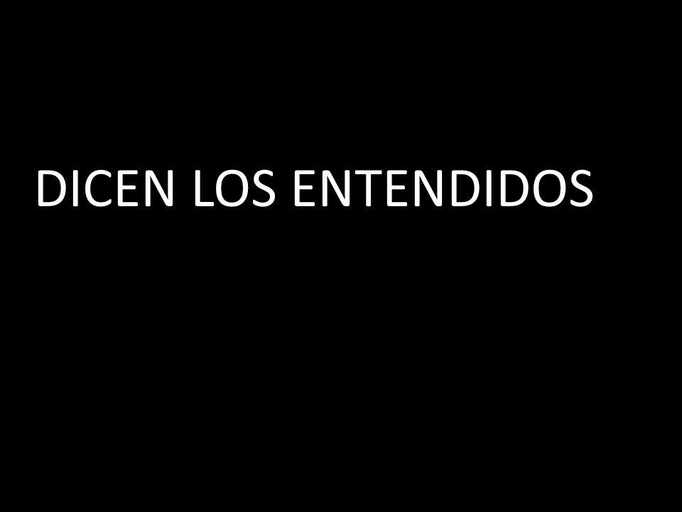 DICEN LOS ENTENDIDOS