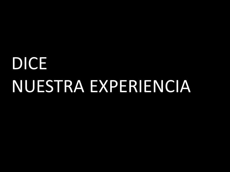 DICE NUESTRA EXPERIENCIA