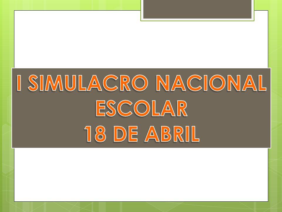 I SIMULACRO NACIONAL ESCOLAR 18 DE ABRIL