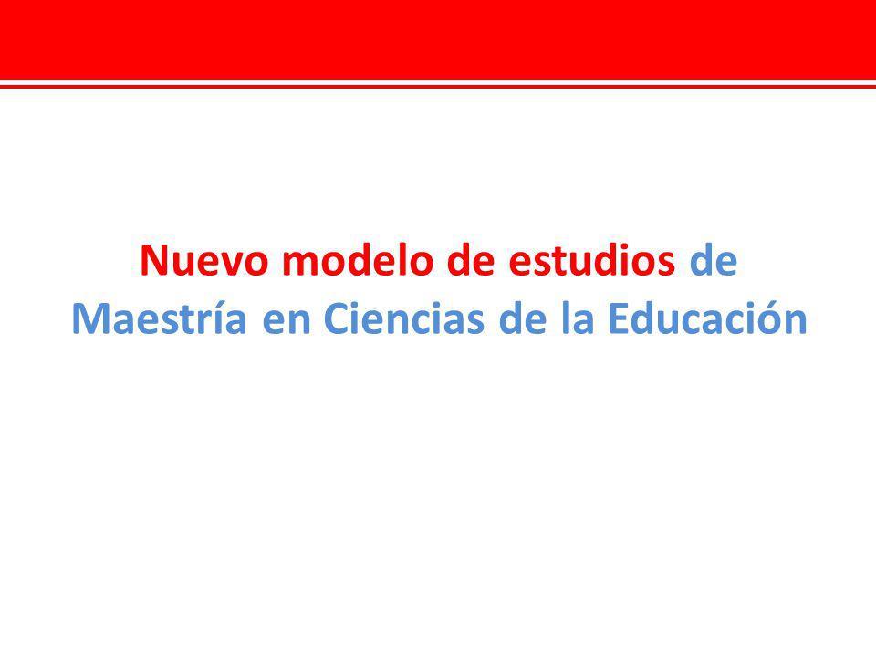 Nuevo modelo de estudios de Maestría en Ciencias de la Educación
