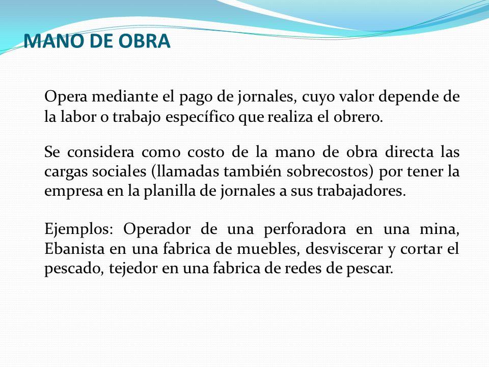 MANO DE OBRA Opera mediante el pago de jornales, cuyo valor depende de la labor o trabajo específico que realiza el obrero.