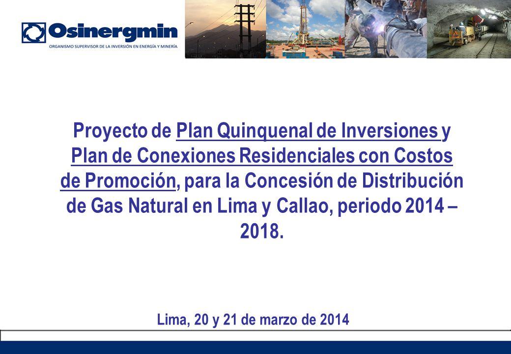 Proyecto de Plan Quinquenal de Inversiones y Plan de Conexiones Residenciales con Costos de Promoción, para la Concesión de Distribución de Gas Natural en Lima y Callao, periodo 2014 – 2018.