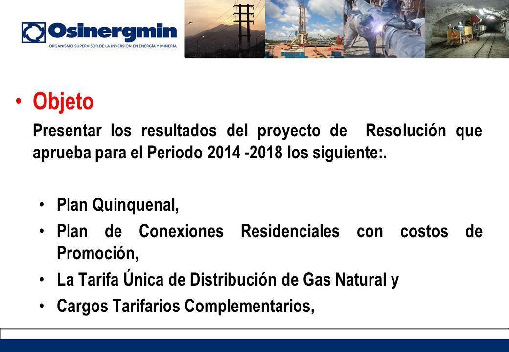Objeto Presentar los resultados del proyecto de Resolución que aprueba para el Periodo 2014 -2018 los siguiente:.