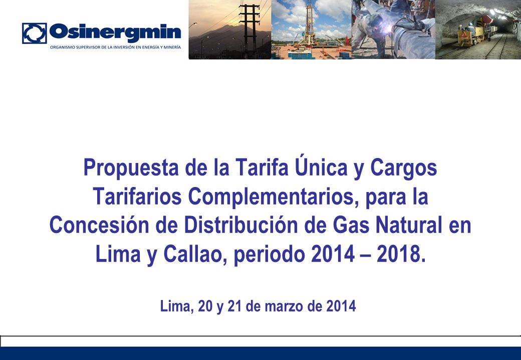 Propuesta de la Tarifa Única y Cargos Tarifarios Complementarios, para la Concesión de Distribución de Gas Natural en Lima y Callao, periodo 2014 – 2018.