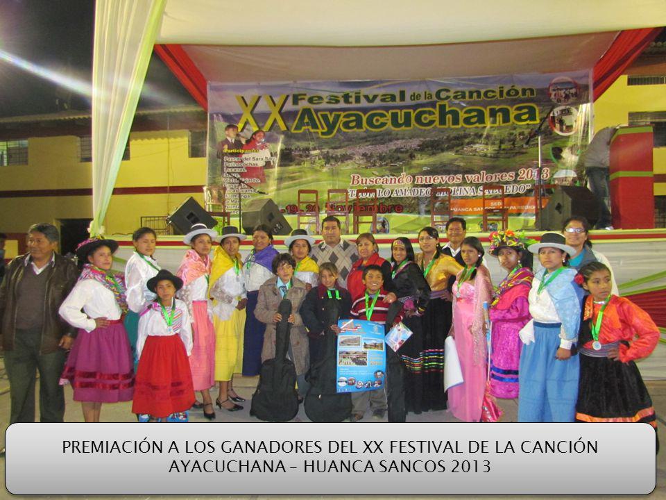 PREMIACIÓN A LOS GANADORES DEL XX FESTIVAL DE LA CANCIÓN AYACUCHANA – HUANCA SANCOS 2013