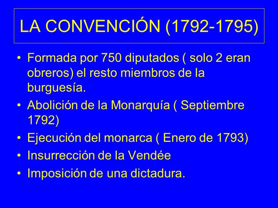 LA CONVENCIÓN (1792-1795) Formada por 750 diputados ( solo 2 eran obreros) el resto miembros de la burguesía.