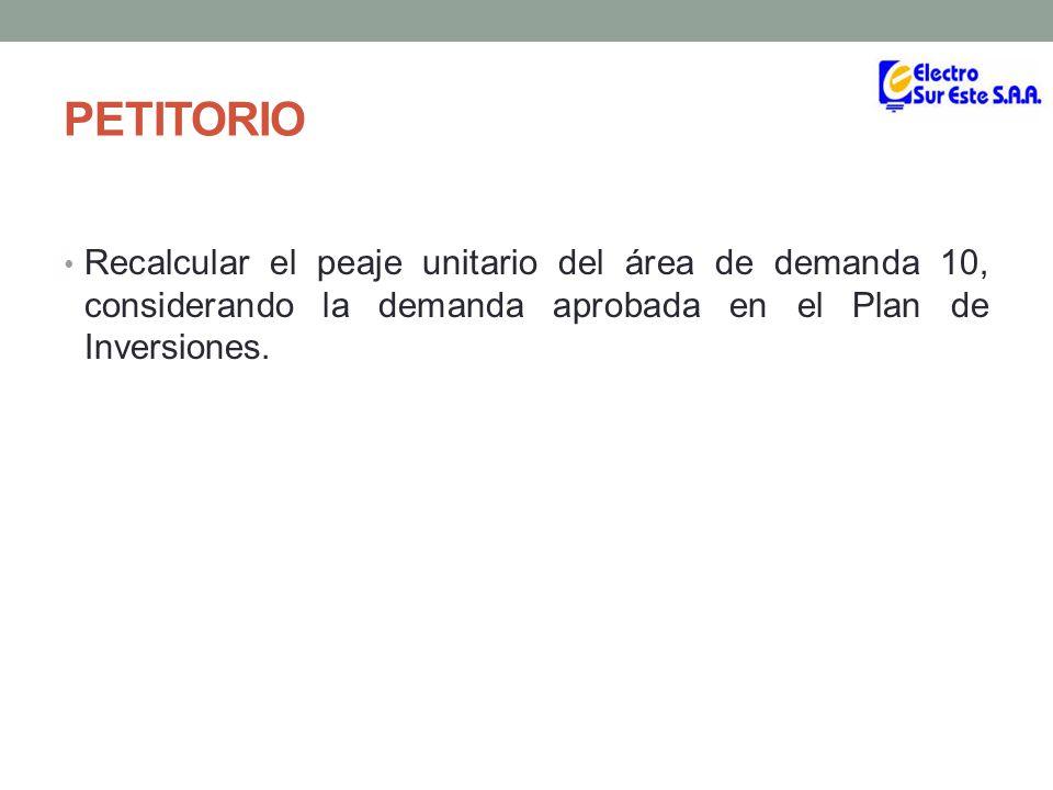 PETITORIO Recalcular el peaje unitario del área de demanda 10, considerando la demanda aprobada en el Plan de Inversiones.