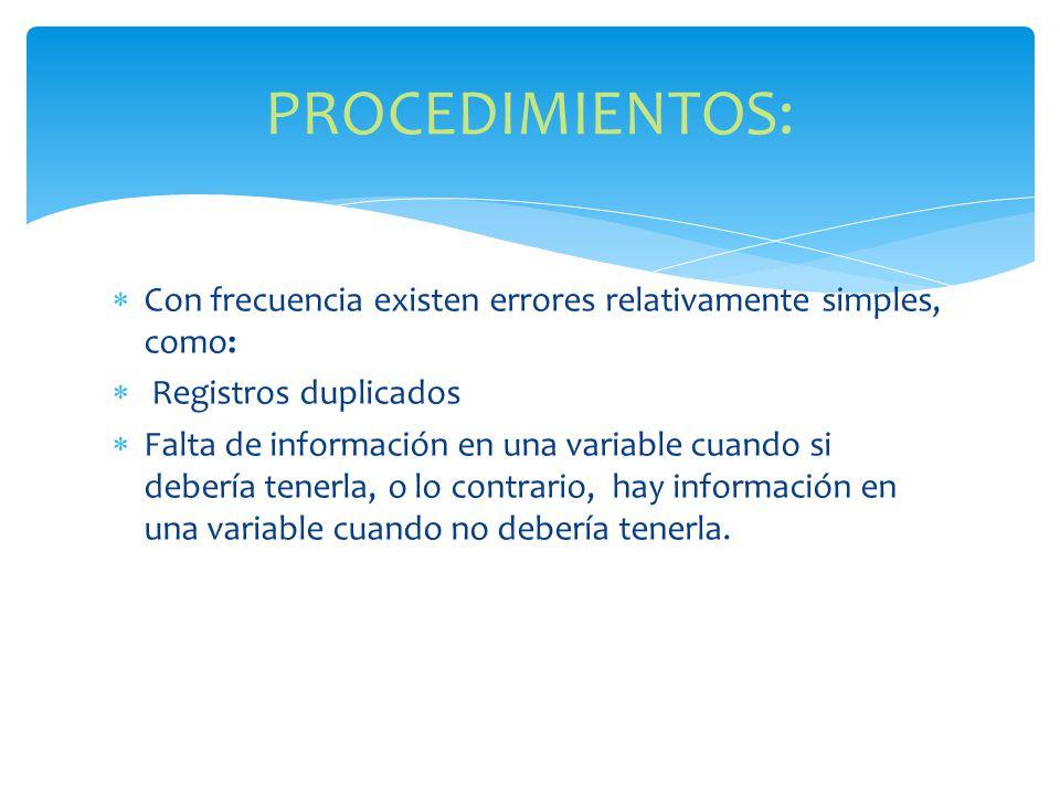 PROCEDIMIENTOS: Con frecuencia existen errores relativamente simples, como: Registros duplicados.