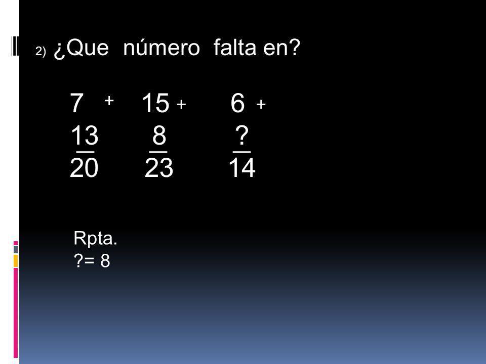 2) ¿Que número falta en 15 6 8 20 23 14 + + + Rpta. = 8