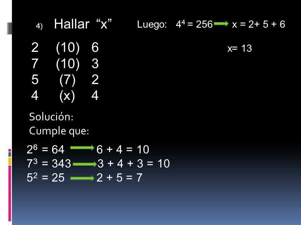 (10) 6 (10) 3 (7) 2 4 (x) 4 Solución: Cumple que: 26 = 64 6 + 4 = 10